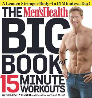 The Men's Health Big Book of 15-Minute Workouts:  A Leaner, Stronger Body--In 15 Minutes a Day! de Selene Yeager