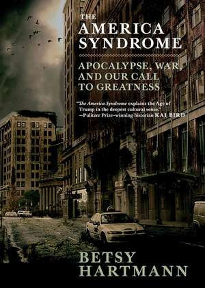 The America Syndrome: Apocalypse, War, and Our Call to Greatness de Betsy Hartmann