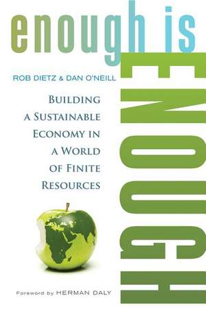Enough Is Enough:  Building a Sustainable Economy in a World of Finite Resources de Rob Dietz