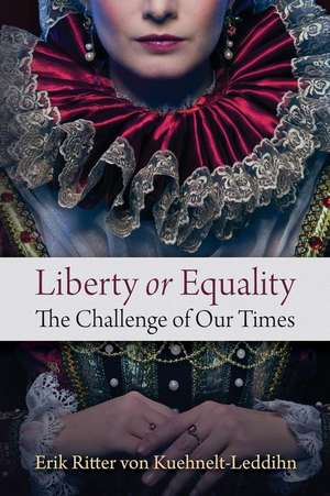 Liberty or Equality: The Challenge of Our Times de Erik Ritter Von Kuehnelt-Leddihn