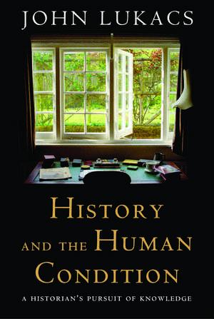 History and the Human Condition: A Historian's Pursuit of Knowledge de John Lukacs