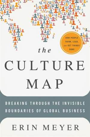 The Culture Map: Breaking Through the Invisible Boundaries of Global Business de Erin Meyer