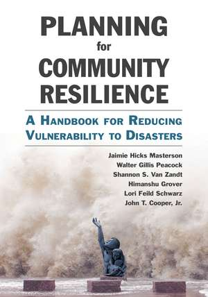 Planning for Community Resilience: A Handbook for Reducing Vulnerability to Disasters de Jaimie Hicks Masterson