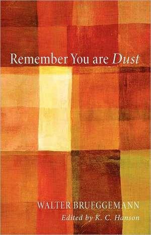 Remember You Are Dust de Walter Brueggemann
