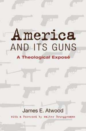 America and Its Guns:  A Theological Expose de James E. Atwood