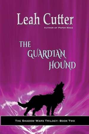 The Guardian Hound de Leah Cutter