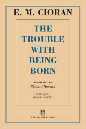 The Trouble with Being Born de E. M. Cioran