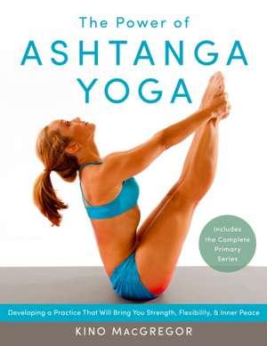 The Power of Ashtanga Yoga de Kino MacGregor