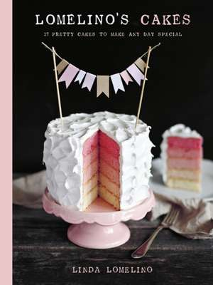 Lomelino's Cakes: 27 Pretty Cakes to Make Any Day Special de Linda Lomelino