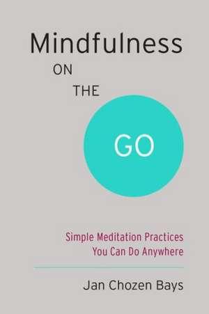 Mindfulness on the Go (Shambhala Pocket Classic):  Simple Meditation Practices You Can Do Anywhere de Jan Chozen Bays