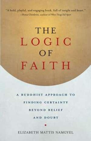 The Logic of Faith de Elizabeth Mattis-Namgyel