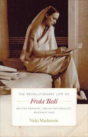 The Revolutionary Life of Freda Bedi de Vicki MacKenzie
