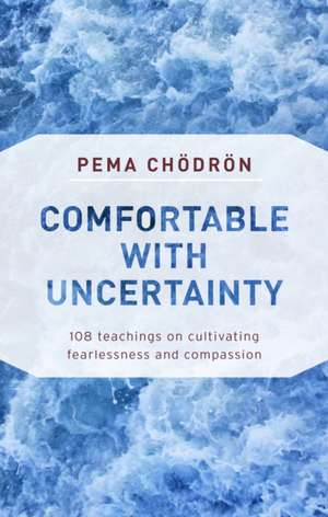 Comfortable with Uncertainty de Pema Chodron