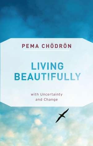 Living Beautifully de Pema Chodron