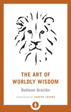 The Art of Worldly Wisdom de Baltasar Gracian
