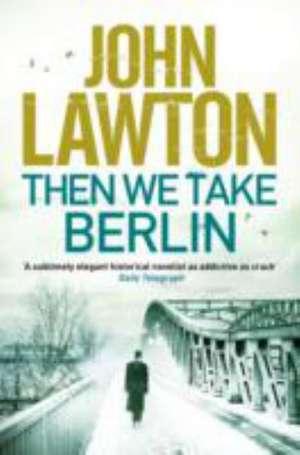 Then We Take Berlin de John (Author) Lawton