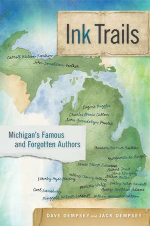 Ink Trails: Michigan's Famous and Forgotten Authors de Dave Dempsey