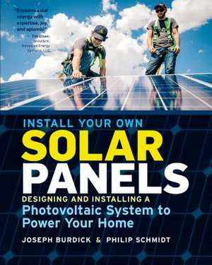 Install Your Own Solar Panels: Designing and Installing a Photovoltaic System to Power Your Home de Joseph Burdick