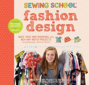 Sewing School Fashion Design: Make Your Own Wardrobe with Mix-and-Match de Amie Petronis Plumley