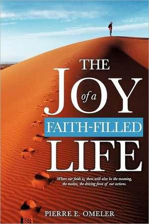The Joy of a Faith-Filled Life de Pierre E. Omeler