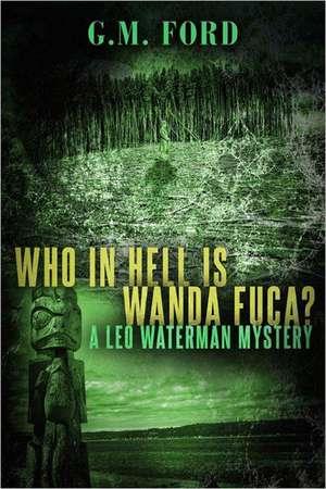 Who in Hell Is Wanda Fuca? de G. M. Ford