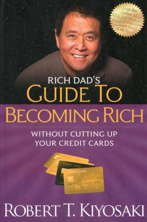 """Rich Dad's Guide to Becoming Rich Without Cutting Up Your Credit Cards:  Turn """"Bad Debt"""" Into """"Good Debt"""" de Robert Kiyosaki"""