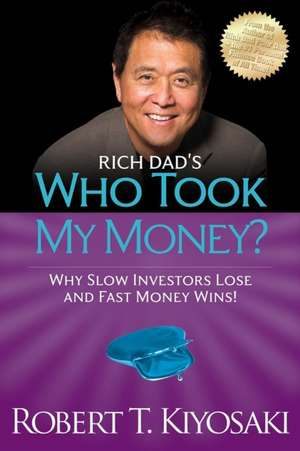 Rich Dad's Who Took My Money?:  Why Slow Investors Lose and Fast Money Wins! de Robert Kiyosaki