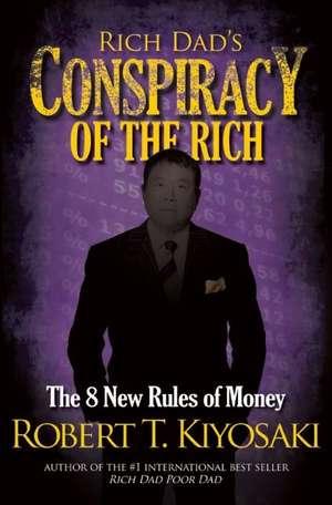 Rich Dad's Conspiracy of the Rich:  The 8 New Rules of Money de Robert Kiyosaki