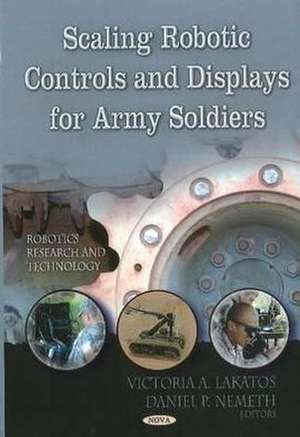 Scaling Robotic Controls & Displays for Army Soldiers de Victoria A. Lakatos