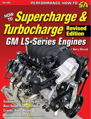 How to Super/Turbocharge GM LS-Ser Engines Revised de Barry Kluczyk