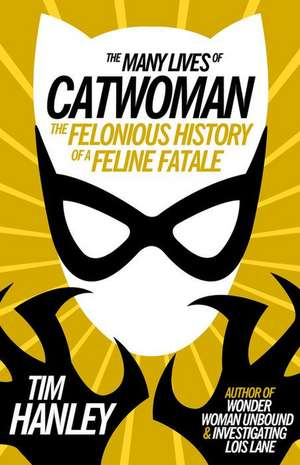 The Many Lives of Catwoman de Tim Hanley