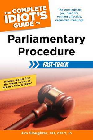 The Complete Idiot's Guide to Parliamentary Procedure Fast-Track de Jim Slaughter