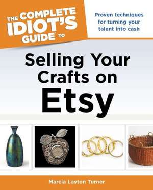 The Complete Idiot's Guide to Selling Your Crafts on Etsy de Unknown