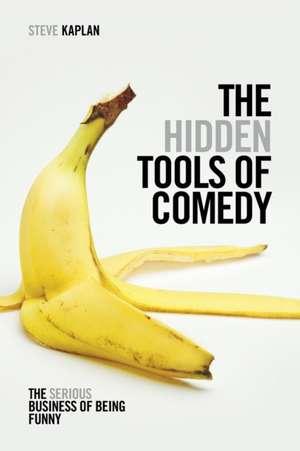 The Hidden Tools of Comedy de Steve Kaplan