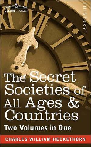The Secret Societies of All Ages & Countries (Two Volumes in One) de Charles William Heckethorn