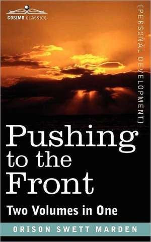 Pushing to the Front (Two Volumes in One) de Orison Swett Marden