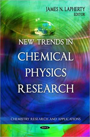New Trends in Chemical Physics Research de James N. Lapherty