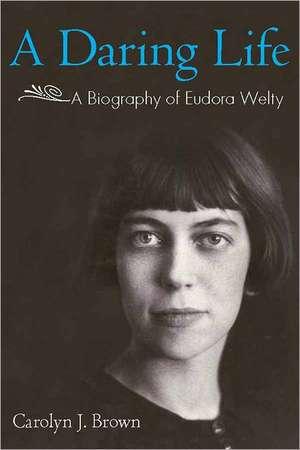 A Daring Life:  A Biography of Eudora Welty de Carolyn J. Brown