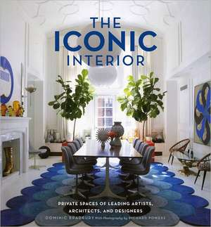 The Iconic Interior:  Private Spaces of Leading Artists, Architects, and Designers de Dominic Bradbury