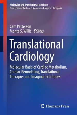 Translational Cardiology: Molecular Basis of Cardiac Metabolism, Cardiac Remodeling, Translational Therapies and Imaging Techniques de Cam Patterson