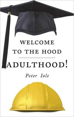 Welcome to the Hood... Adulthood! de Peter Iole