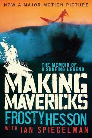 Making Mavericks: The Memoir of a Surfing Legend de Frosty Hesson