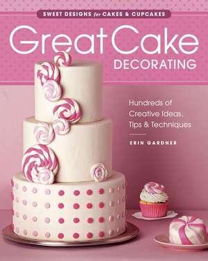 Great Cake Decorating:  Sweet Designs for Cakes & Cupcakes de Erin Gardner