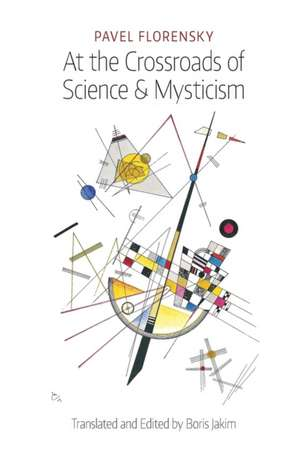 At the Crossroads of Science & Mysticism de Pavel Florensky