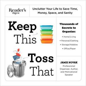 Keep This Toss That:  Unclutter Your Life to Save Time, Money, Space, and Sanity de Jamie Novak