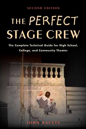 The Perfect Stage Crew: The Complete Technical Guide for High School, College, and Community Theater de John Kaluta