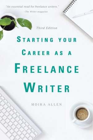 Starting Your Career as a Freelance Writer de Moira Anderson Allen
