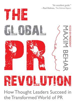 The Global PR Revolution: How Thought Leaders Succeed in the Transformed World of PR de Maxim Behar