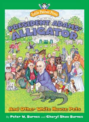 President Adams' Alligator: and Other White House Pets de Peter W. Barnes