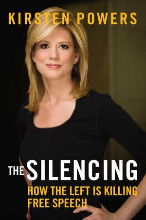 The Silencing: How the Left is Killing Free Speech de Kirsten Powers